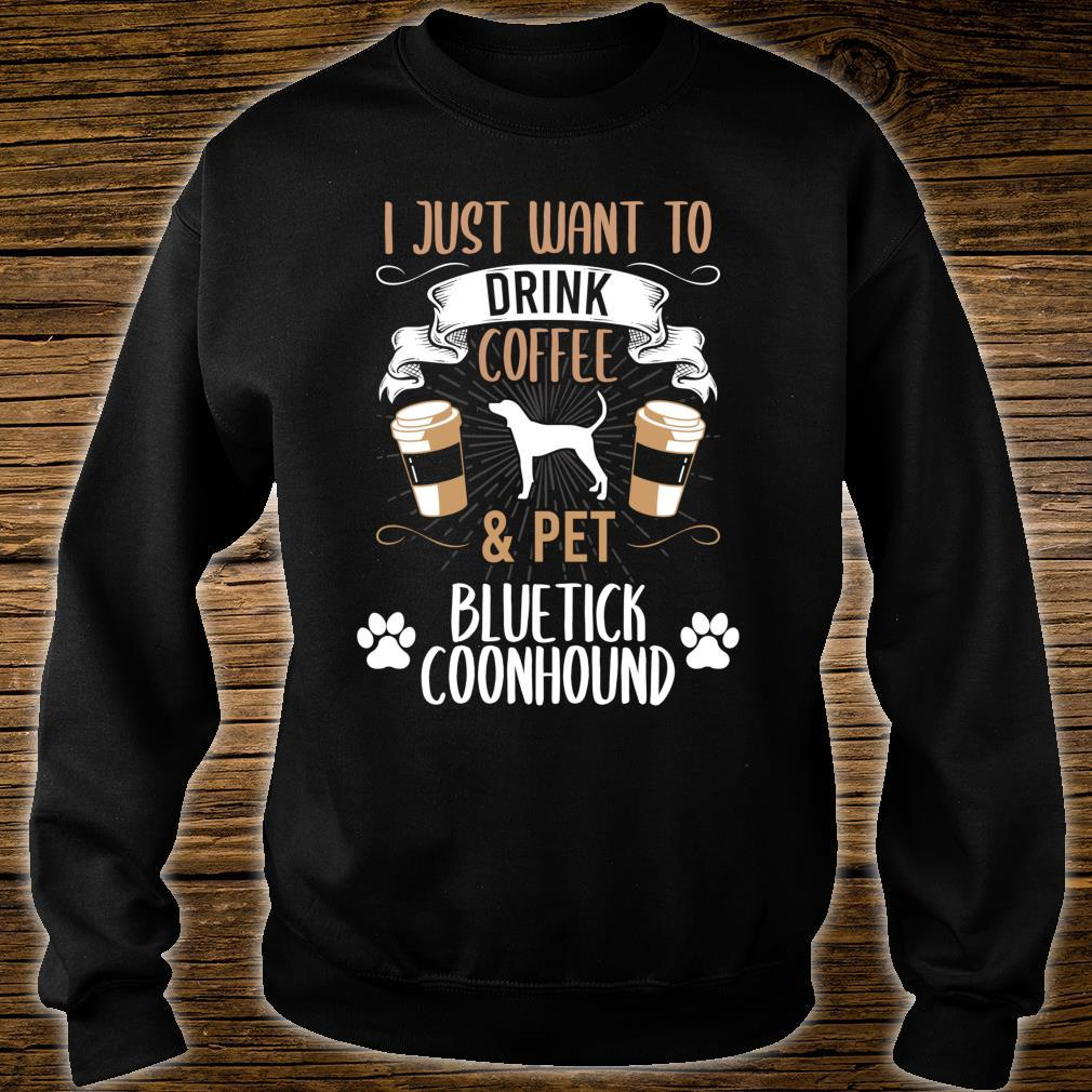 I Just Want To Drink Coffee And Pet Bluetick Coonhound Dog Shirt sweater