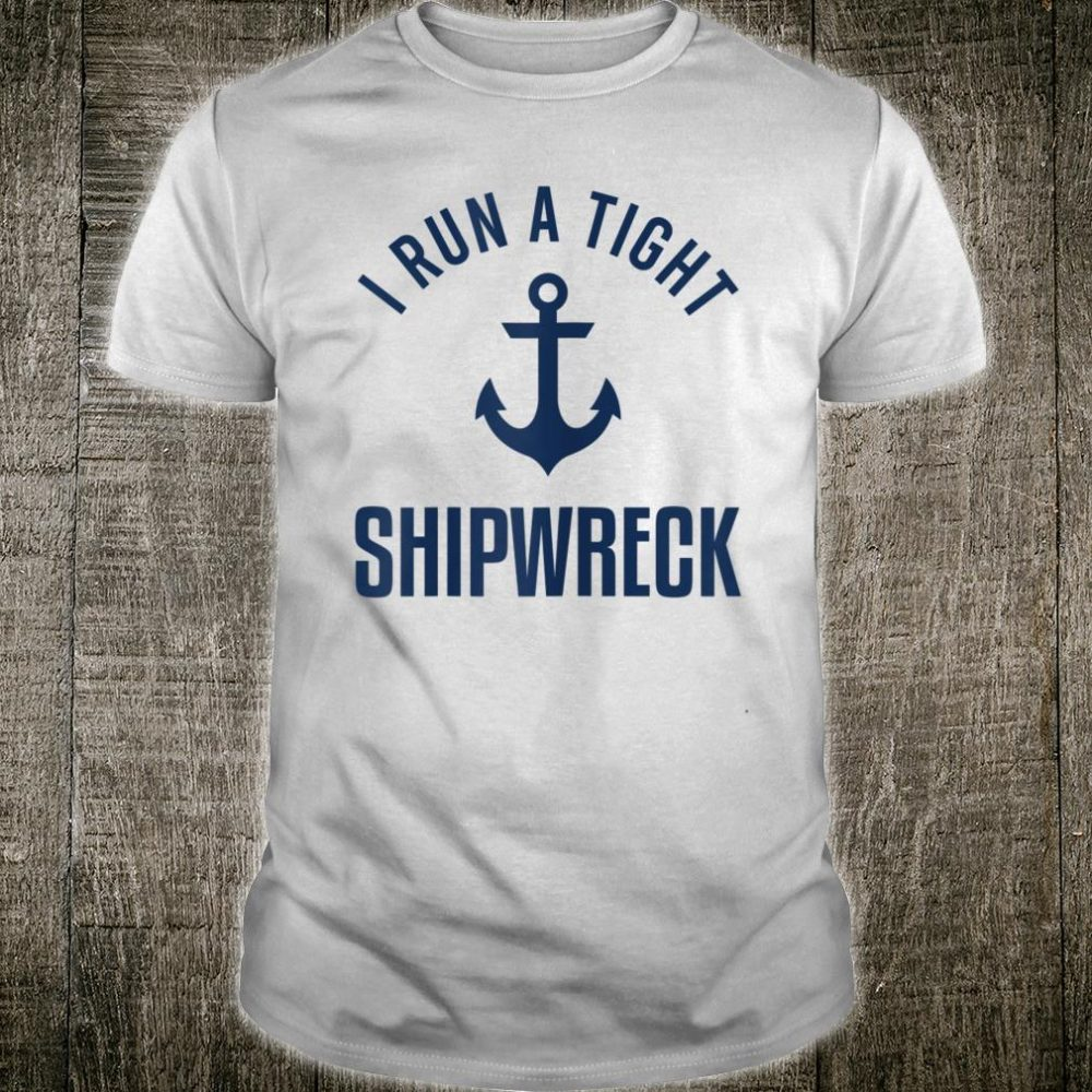 I Run A Tight Shipwreck Mom Shirt