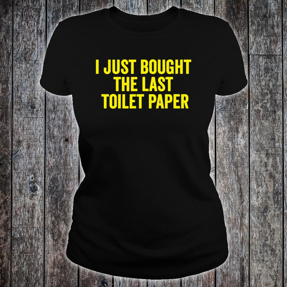 I just bought the last toilet paper Shirt ladies tee