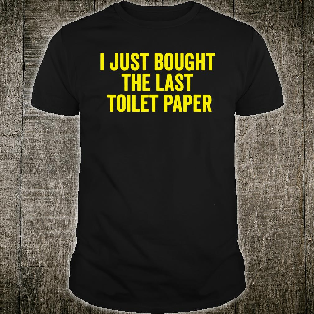 I just bought the last toilet paper Shirt