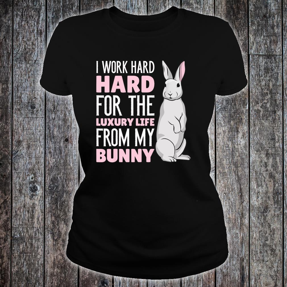 I work hard for the luxury life from my Bunny Shirt ladies tee