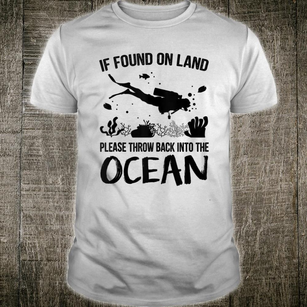 If Found On Land Please Throw Back Into The Ocean Diving Shirt