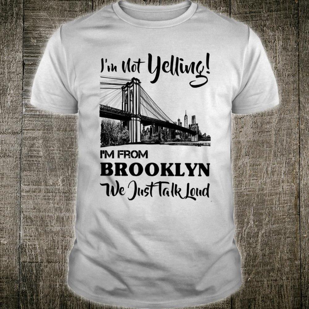 I'm Not Yelling I'm From Brooklyn Shirt
