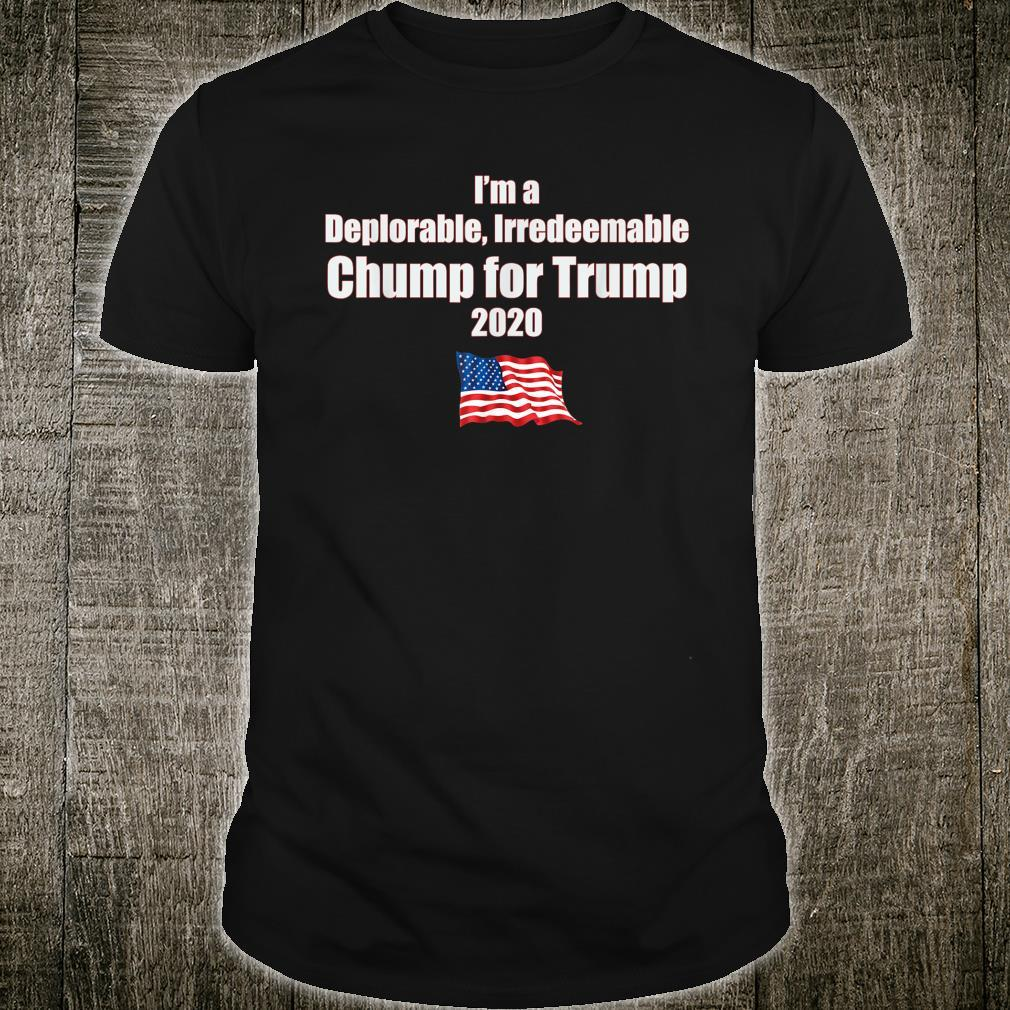 I'm a Deplorable, Irredeemable Chump for Trump 2020 Shirt
