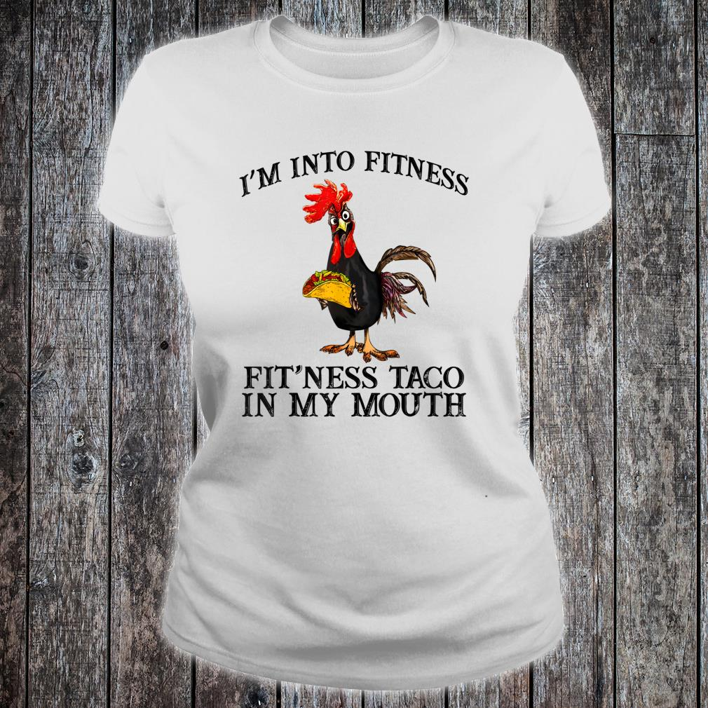I'm into finess fit'ness taco in my mouth Shirt ladies tee