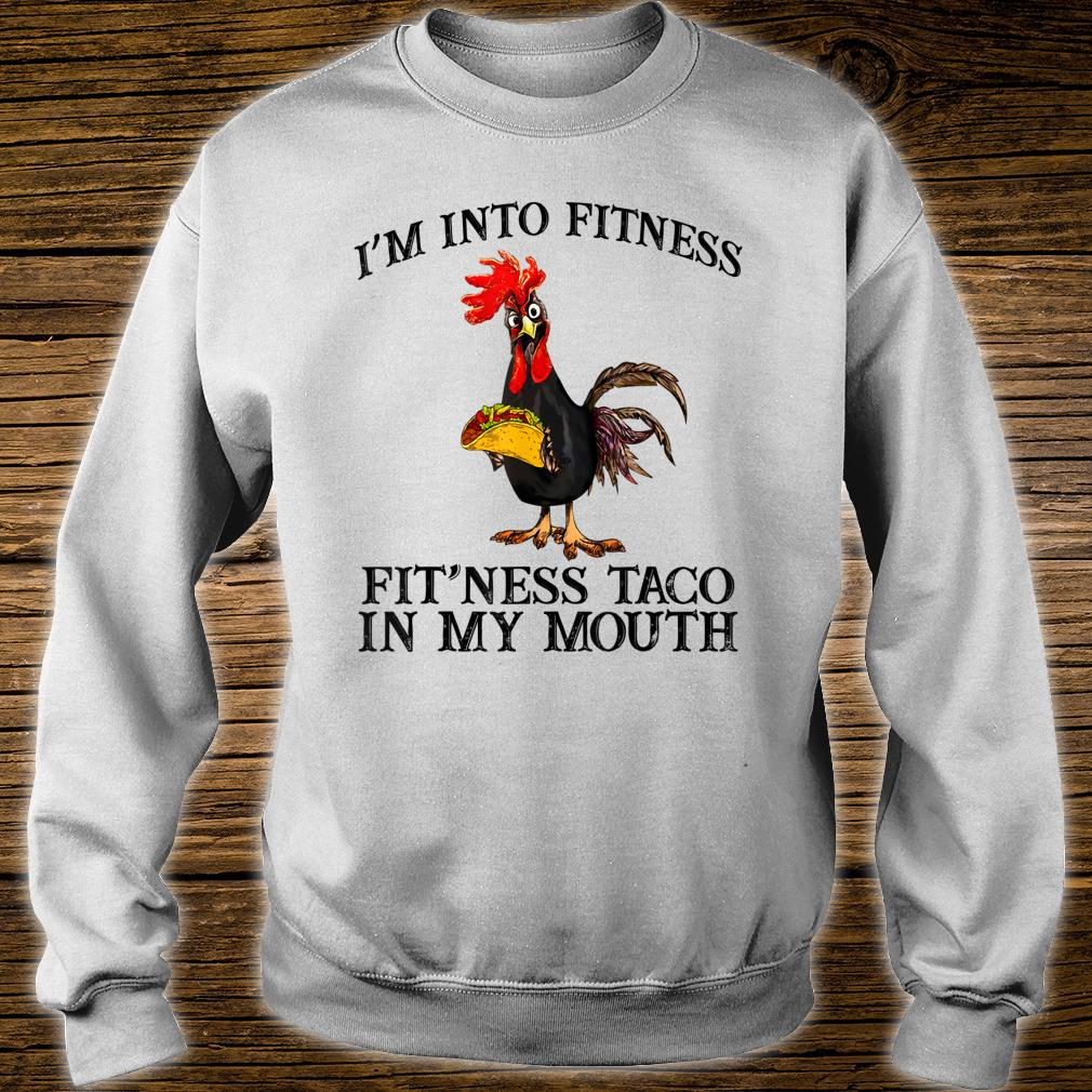 I'm into finess fit'ness taco in my mouth Shirt sweater