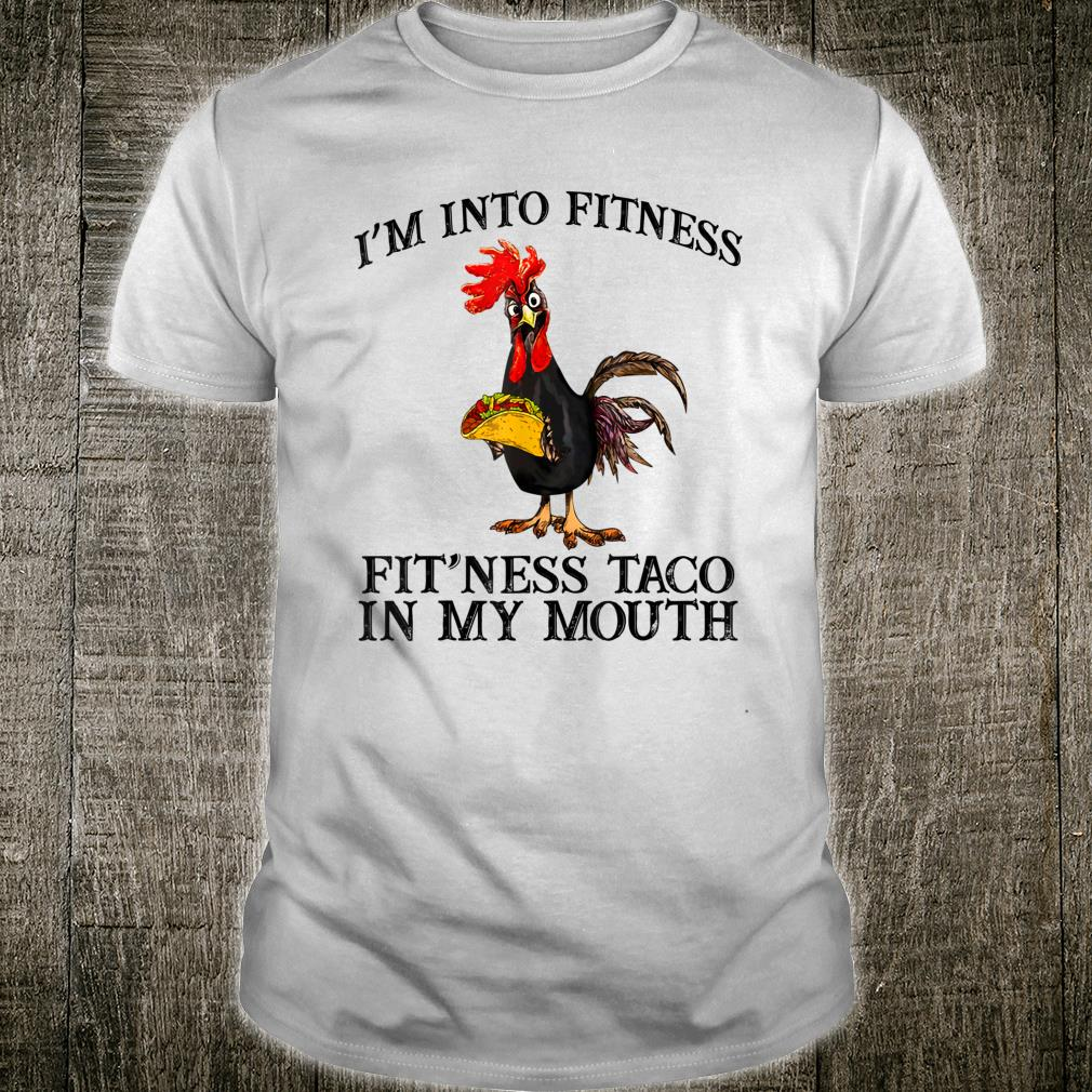 I'm into finess fit'ness taco in my mouth Shirt