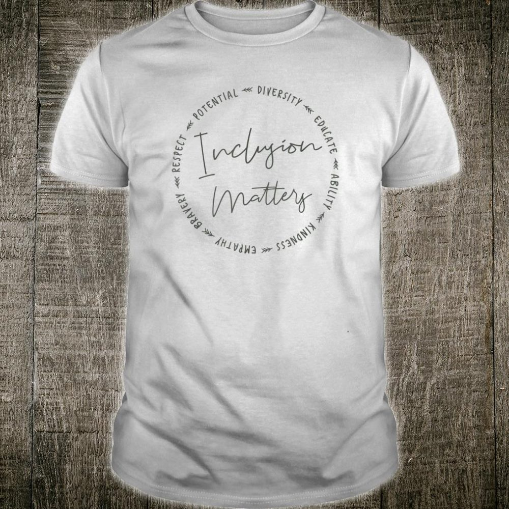 Inclusion Matters with Diversity, Empathy, and More Shirt