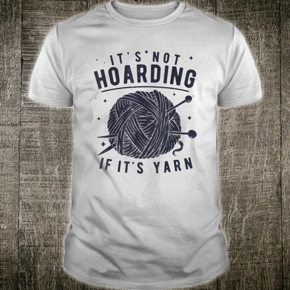 It's Not Hoarding If It's Yarn Shirt