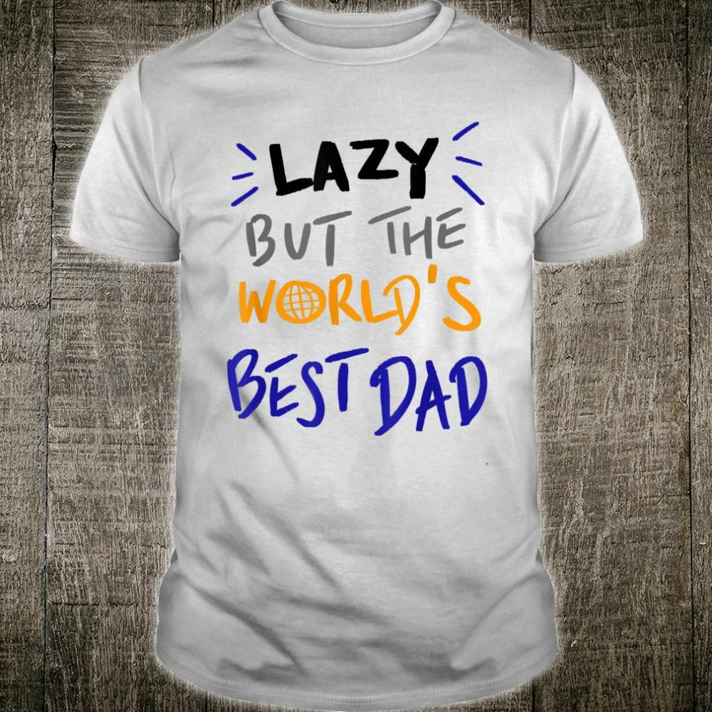 Lazy but the worlds best dad Shirt