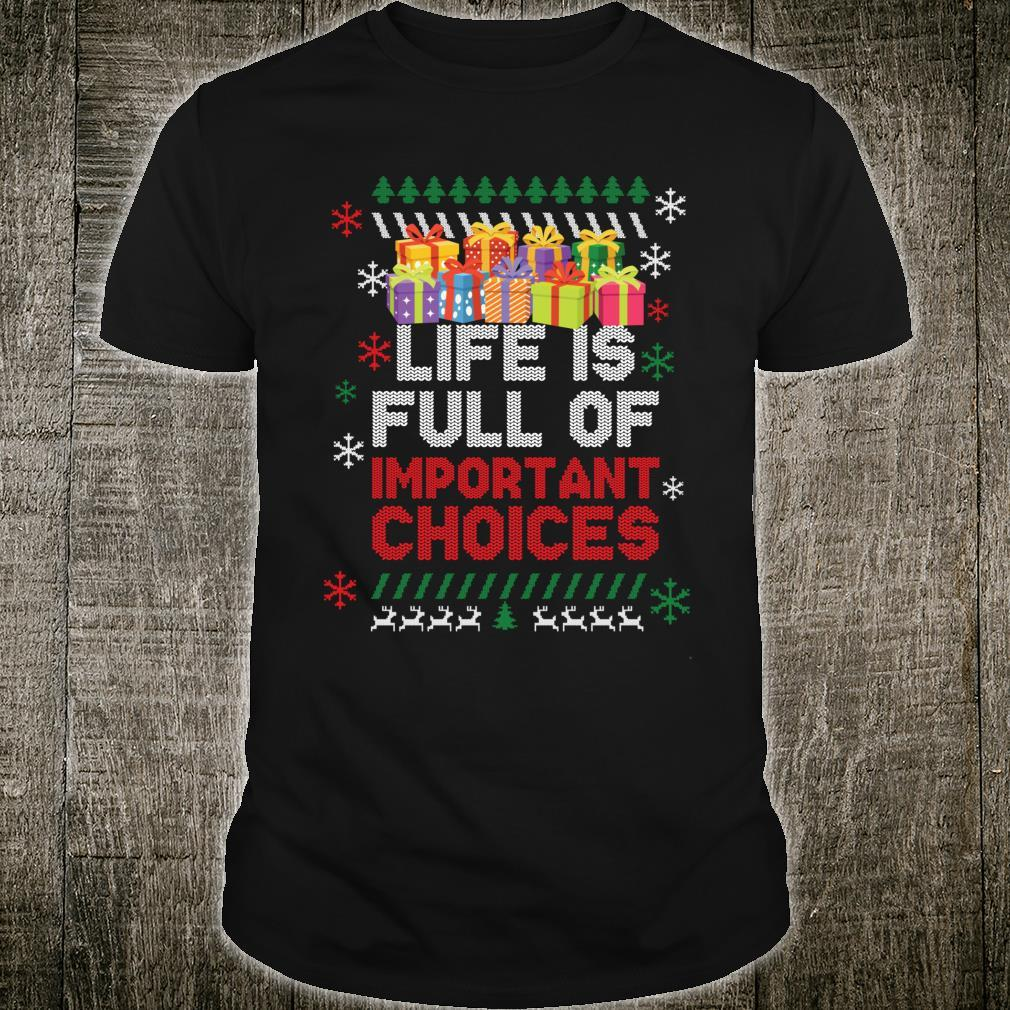 Life Is Full Of Important Choices I Want All Christmas Shirt