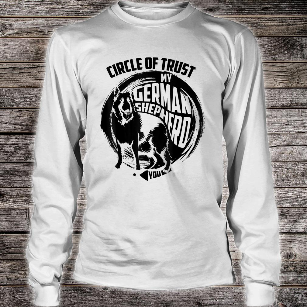 Lovely Circle Of Trust My German Shepherd Shirt long sleeved