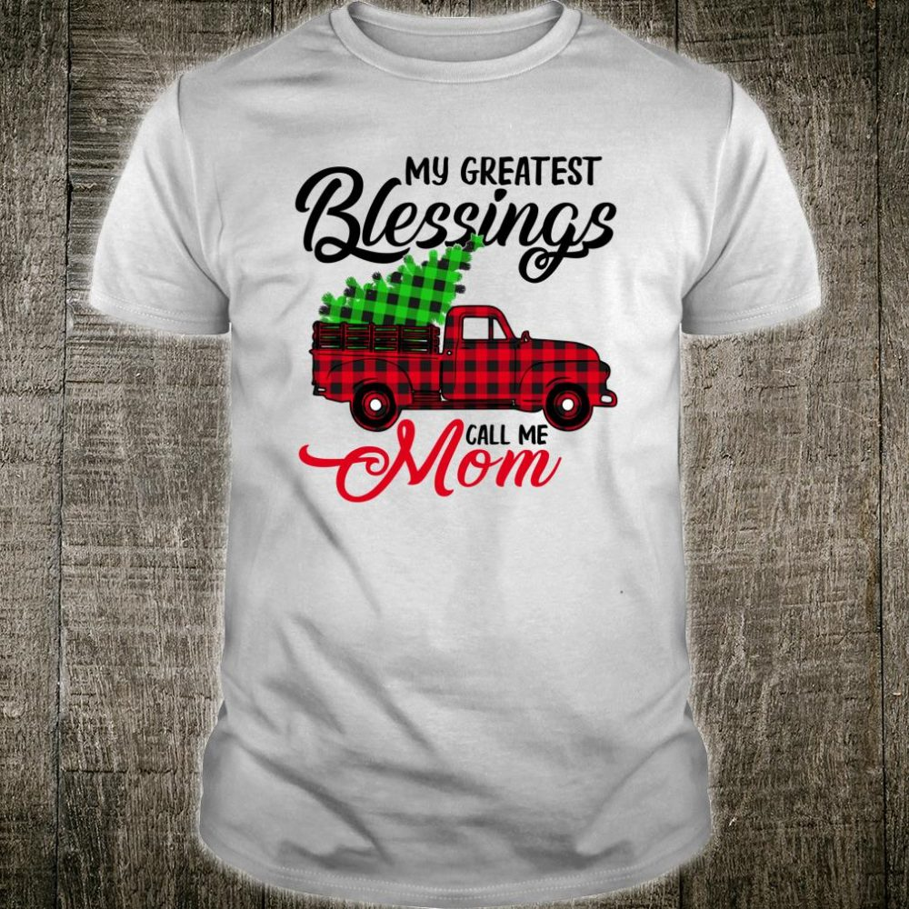 My Greatest Blessings Call Me Mom Xmas Christmas Shirt