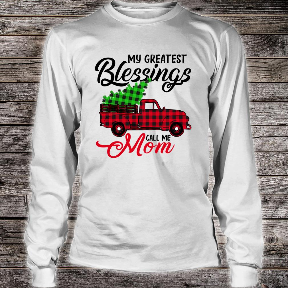 My Greatest Blessings Call Me Mom Xmas Christmas Shirt long sleeved