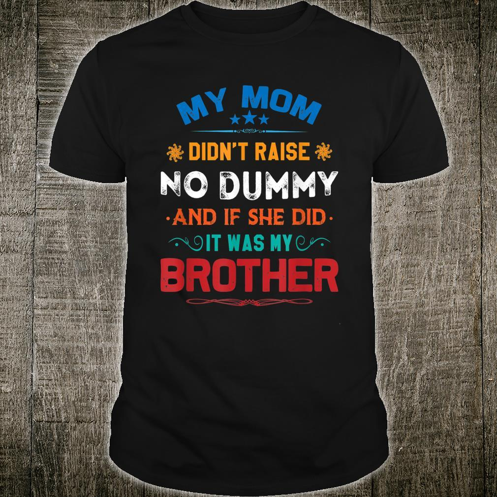 My Mom Didn't Raise No Dummy Brother Shirt