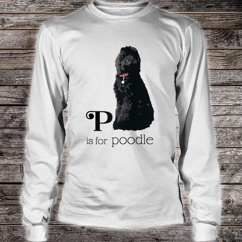 P is or Poodle Shirt Long sleeved