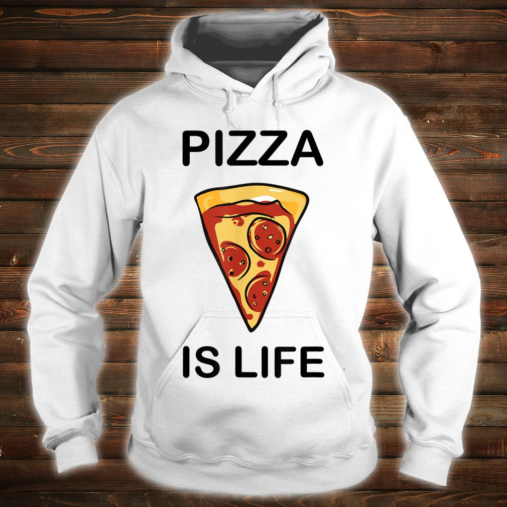 Pizza is life Shirt hoodie