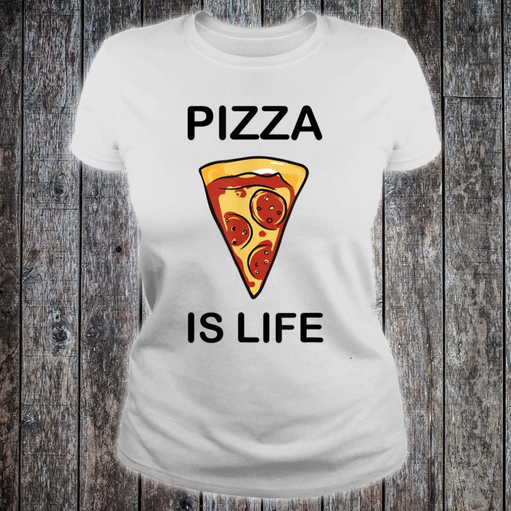 Pizza is life Shirt ladies tee
