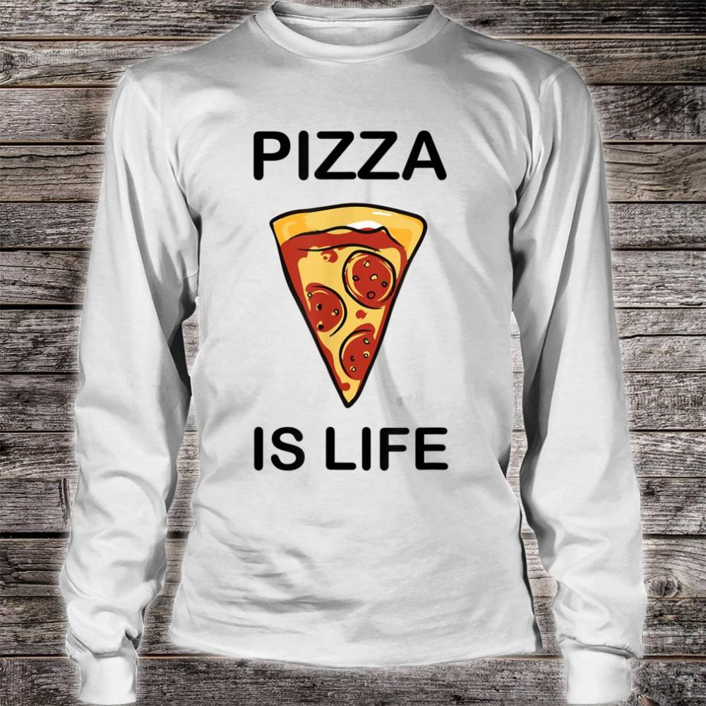 Pizza is life Shirt long sleeved