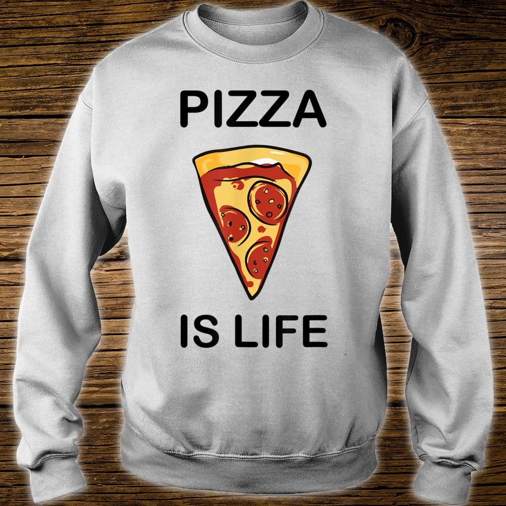 Pizza is life Shirt sweater