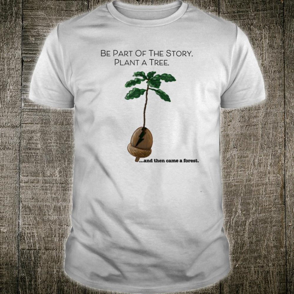 Plant A Tree.... and then came a forest Shirt