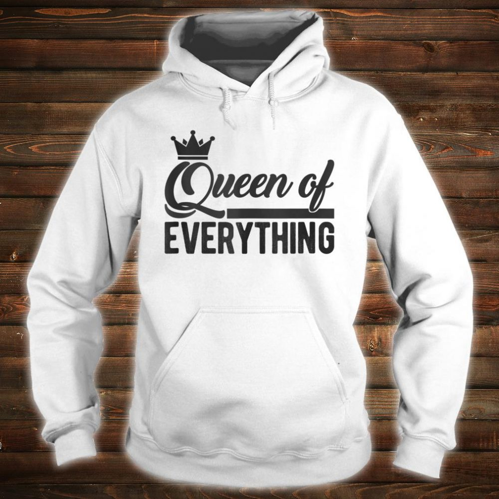 Queen of Everything Shirt hoodie