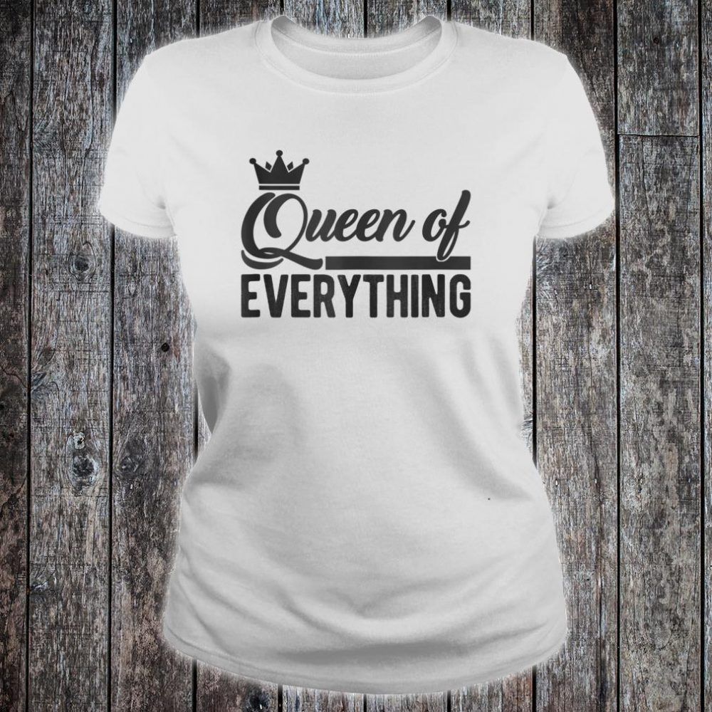 Queen of Everything Shirt ladies tee