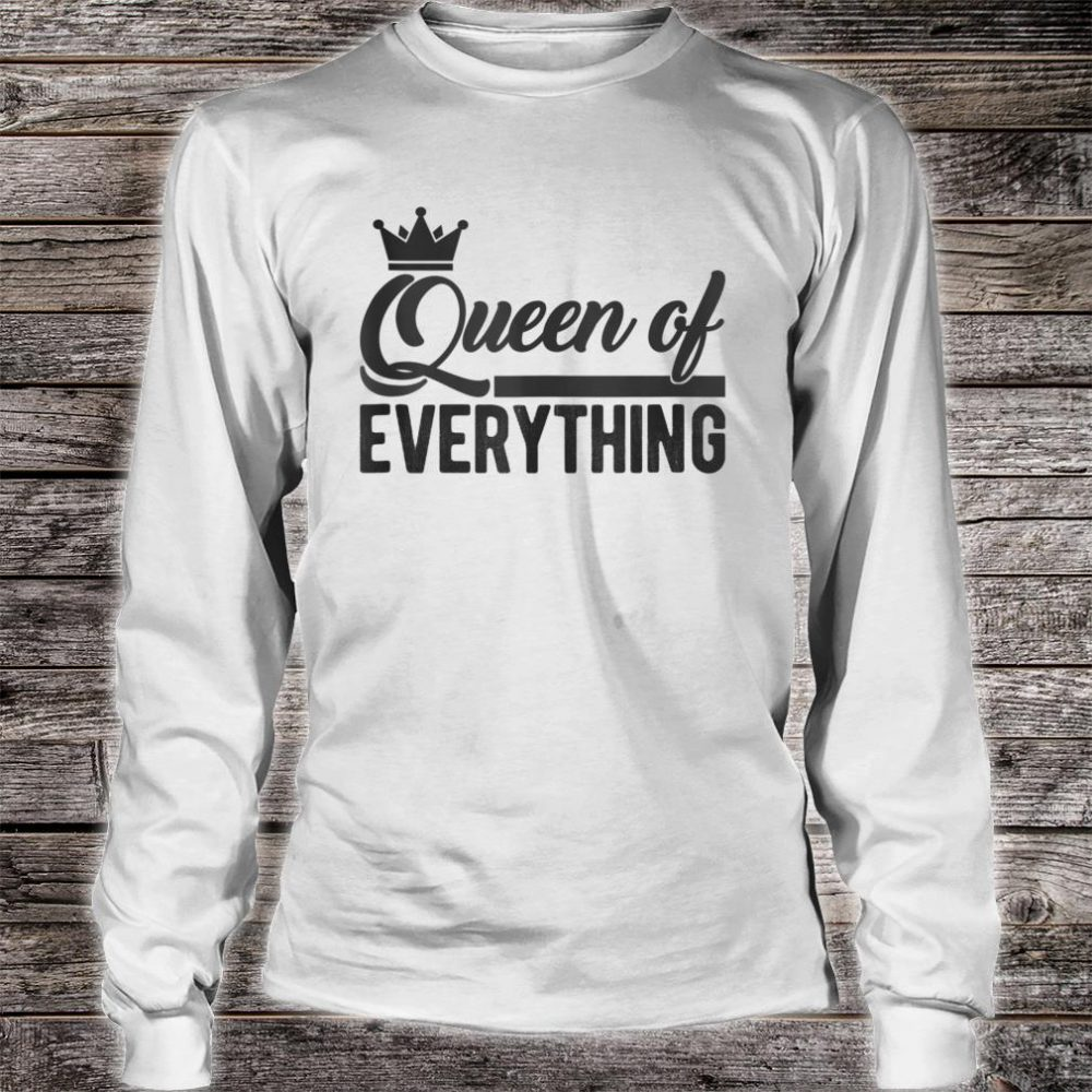 Queen of Everything Shirt long sleeved