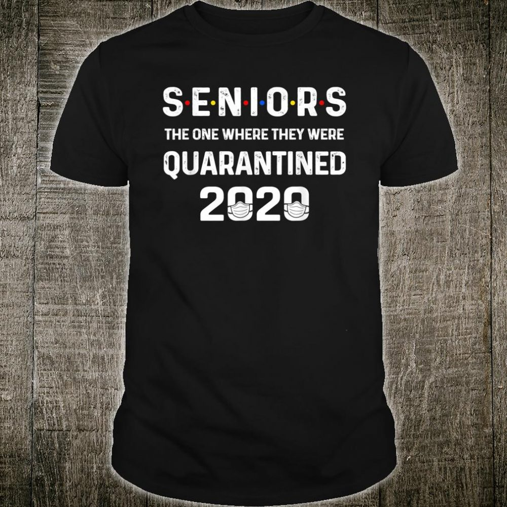 Seniors The One Where They Were Quarantined 2020 Funny Gift T-Shirt
