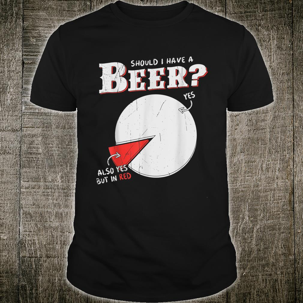 Should I have a Beer Also yes but in Red Shirt