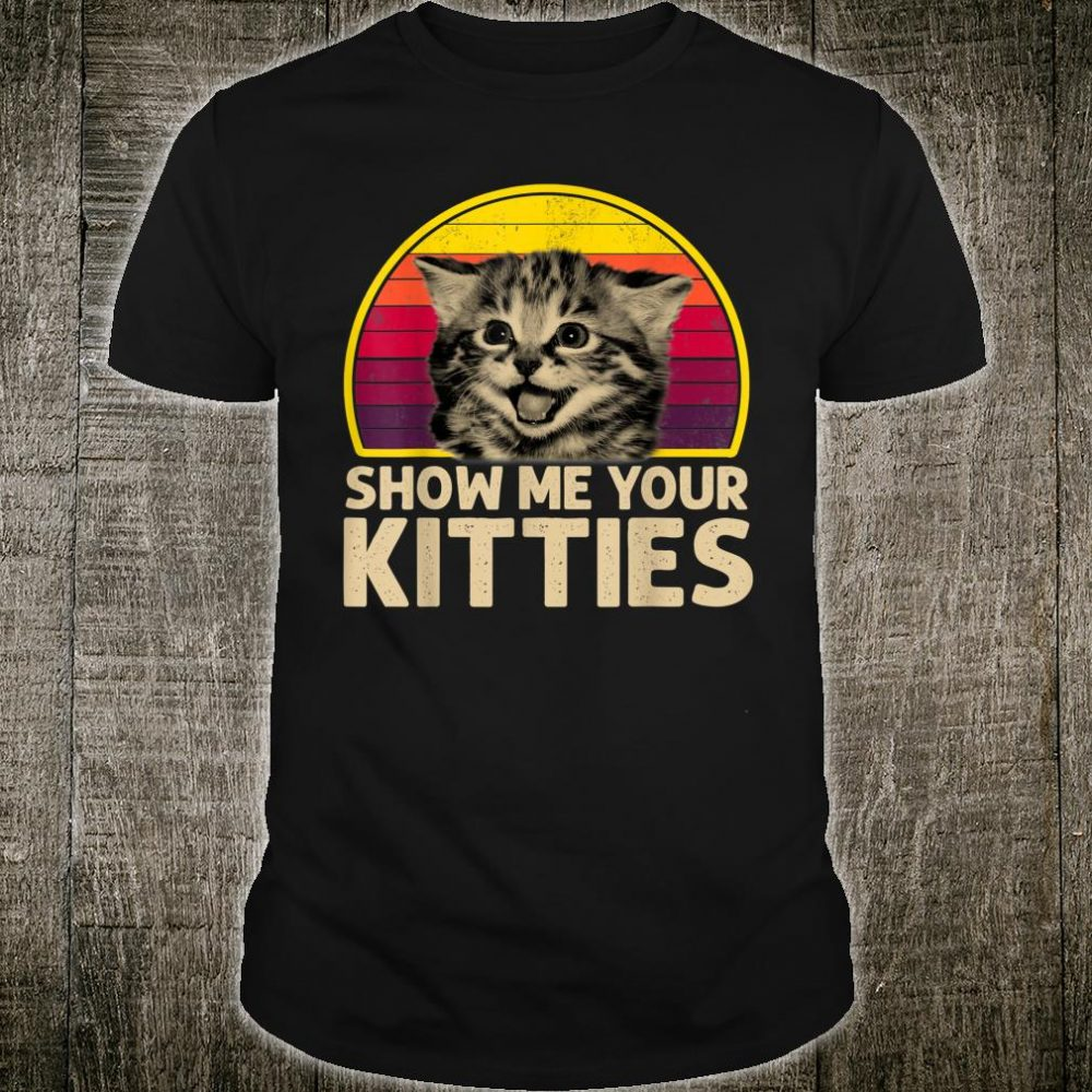 Show me Your Kitties Cat lover Shirt