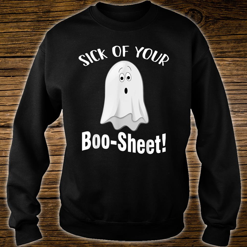 Sick Of Your Boo-Sheet Ghost Spooky Shirt sweater