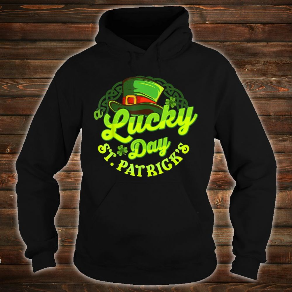 St Patrick's Day A Lucky Day St Patrick's Shirt hoodie