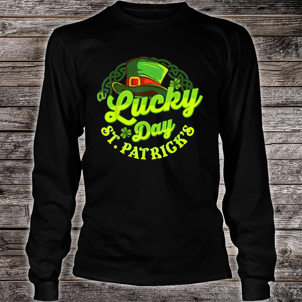 St Patrick's Day A Lucky Day St Patrick's Shirt long sleeved
