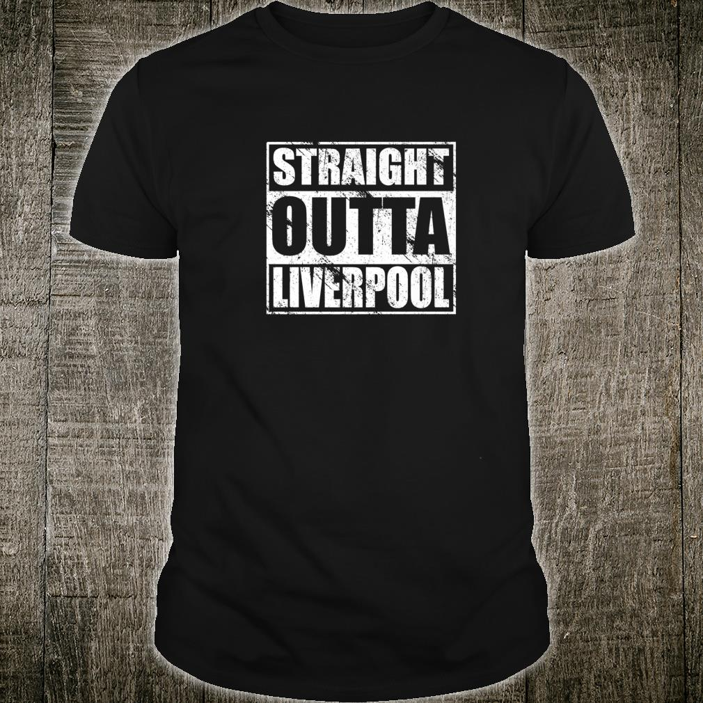 Straight Outta Liverpool Shirt for Liverpudlians Shirt