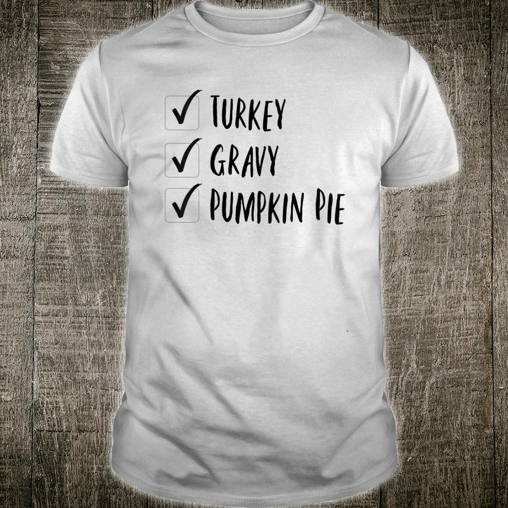 Thanksgiving Turkey gravy pumpkin pie Shirt