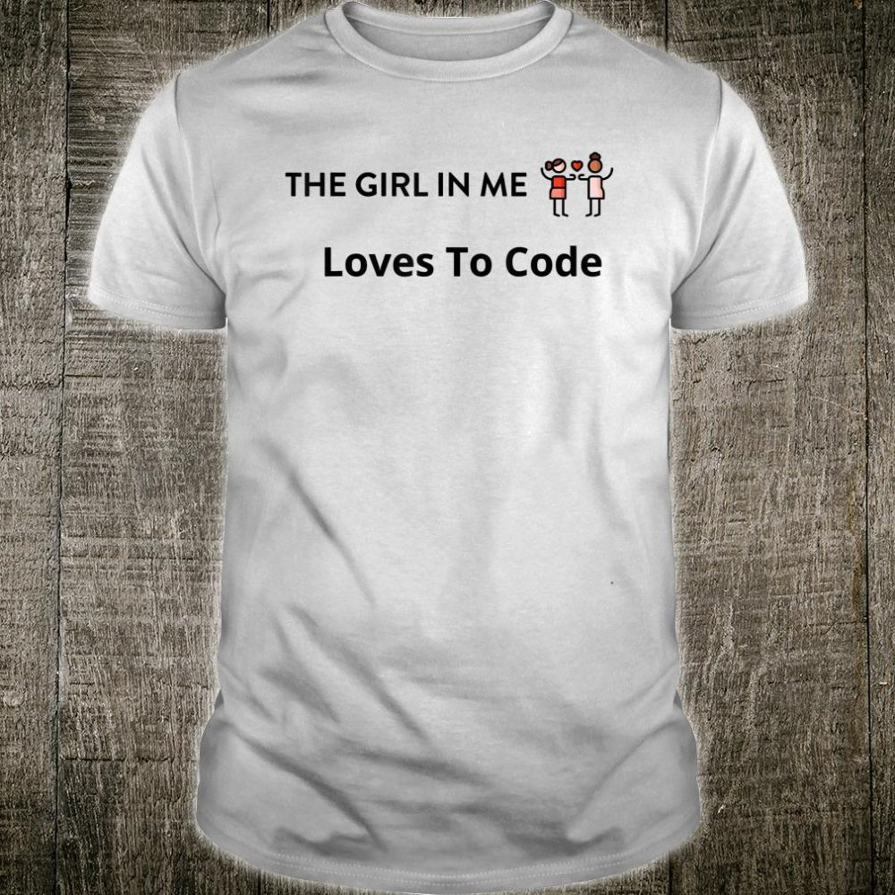 The Girl In Me Loves to Code Shirt