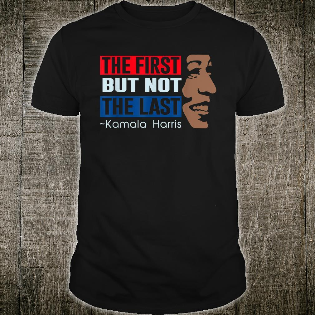 The first but not the last Kamala Harris Shirt