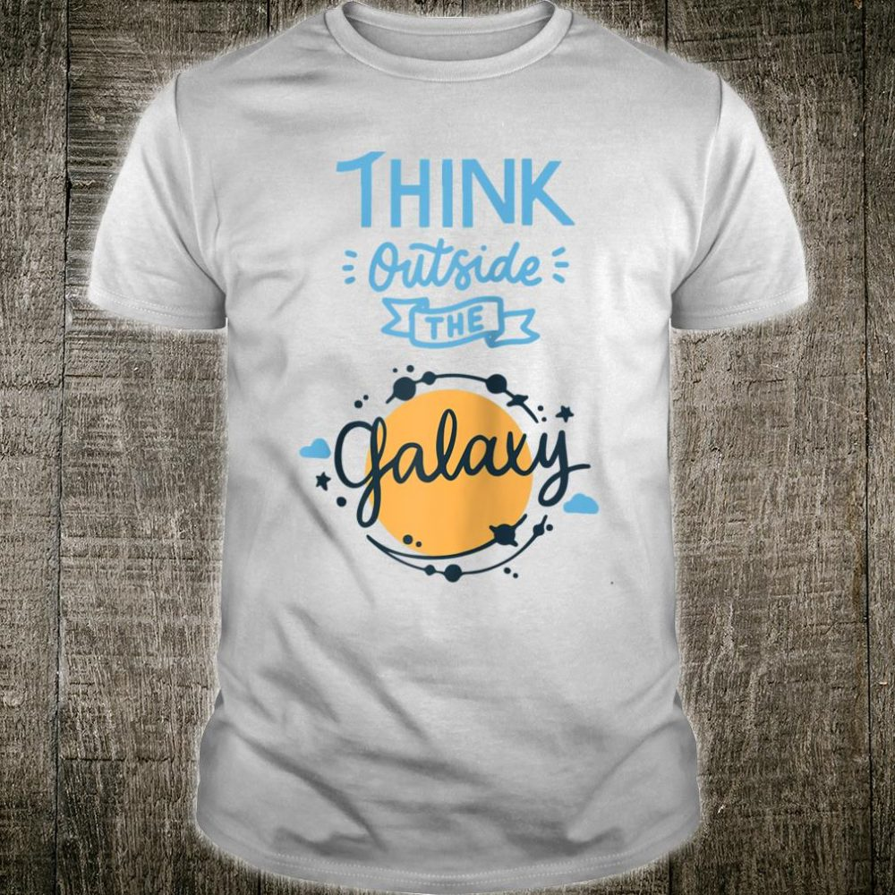 Think Outside the Galaxy Shirt