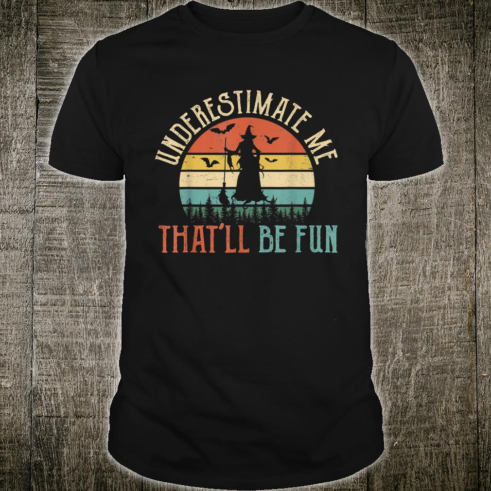 Underestimate Me That'll Be Fun Witch Halloween Shirt