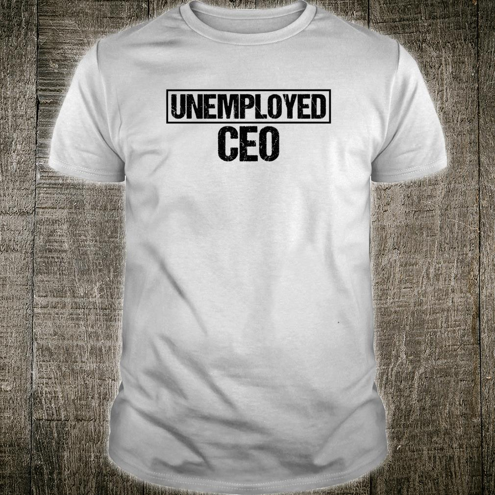 Unemployed CEO Funny Entrepreneurs Shirt