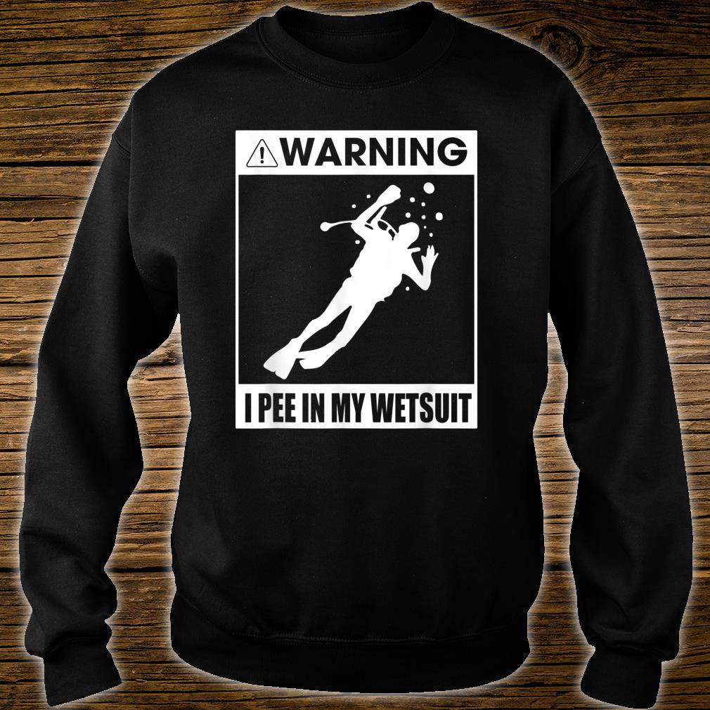 Warning I Pee In My Wetsuit Funny Shirt sweater