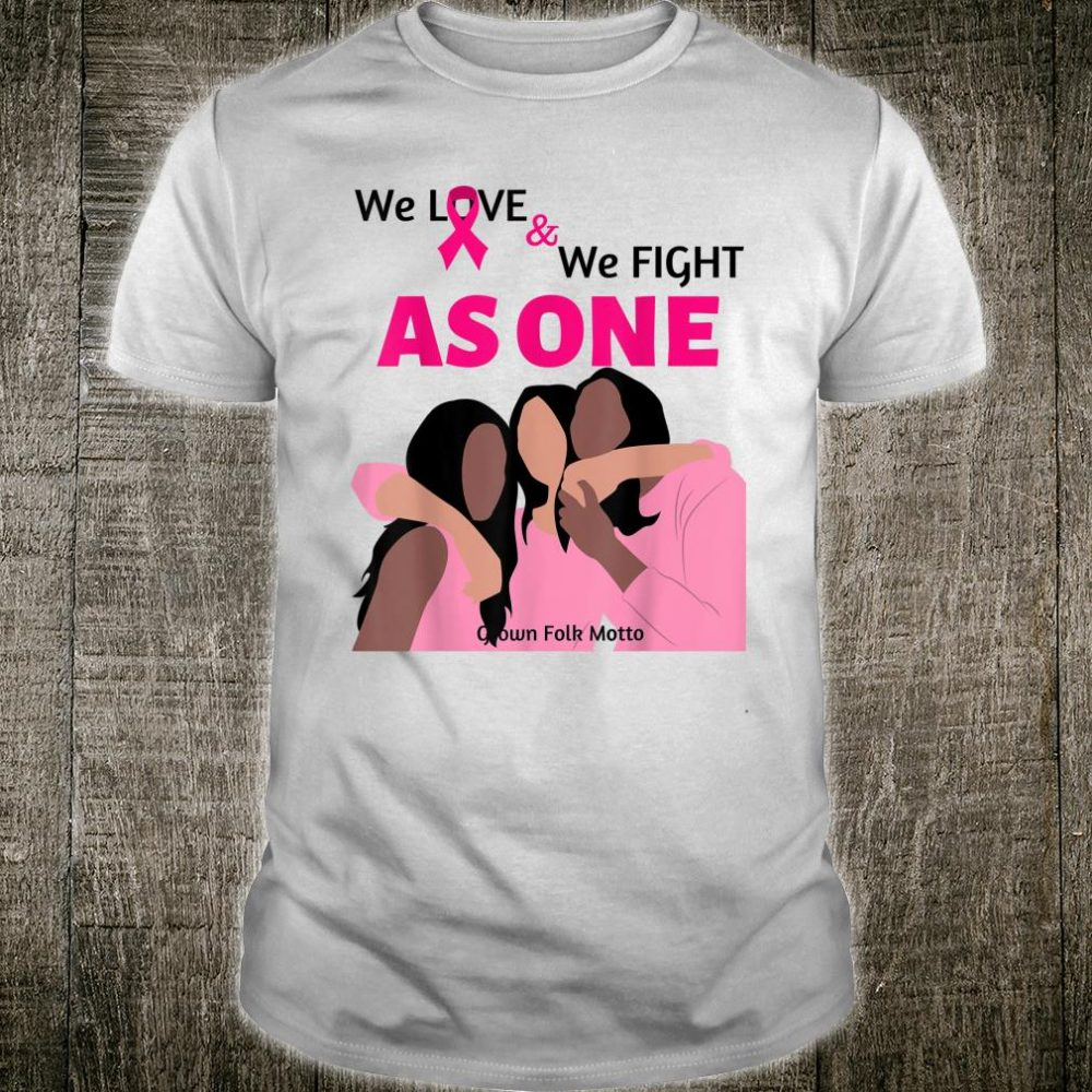 We Love and We Fight As ONE Shirt