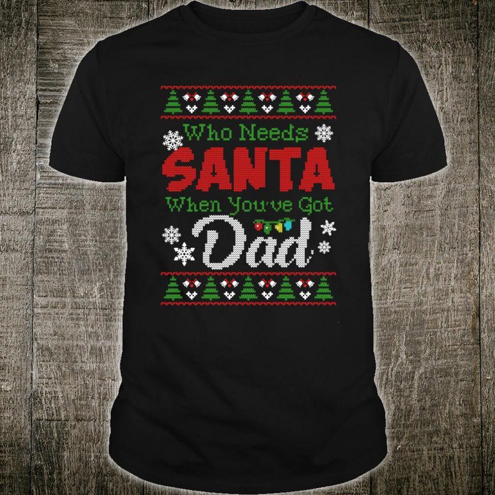 Who Needs Santa When You Have Dad Christmas Shirt