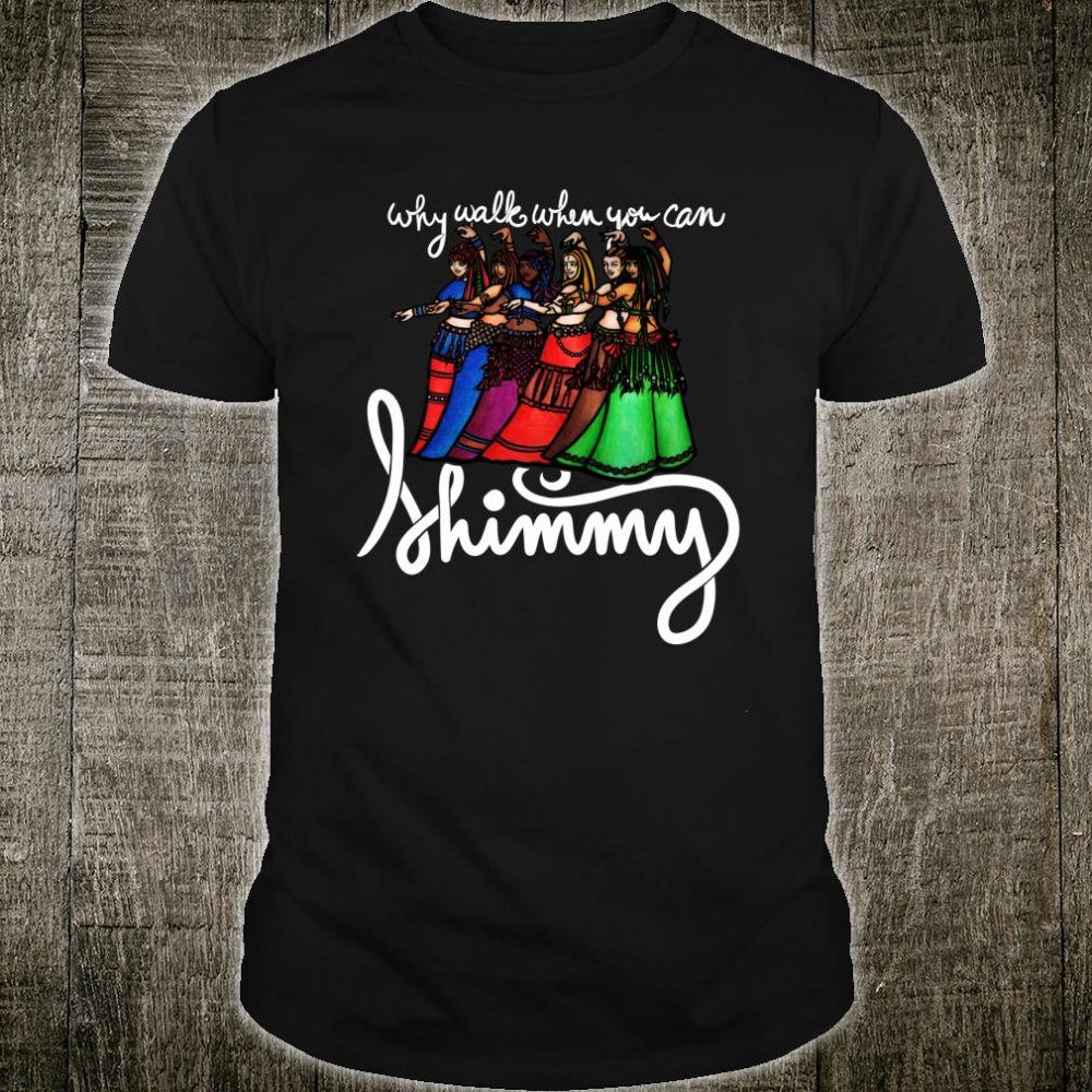 Why Walk when you can Shimmy Shirt