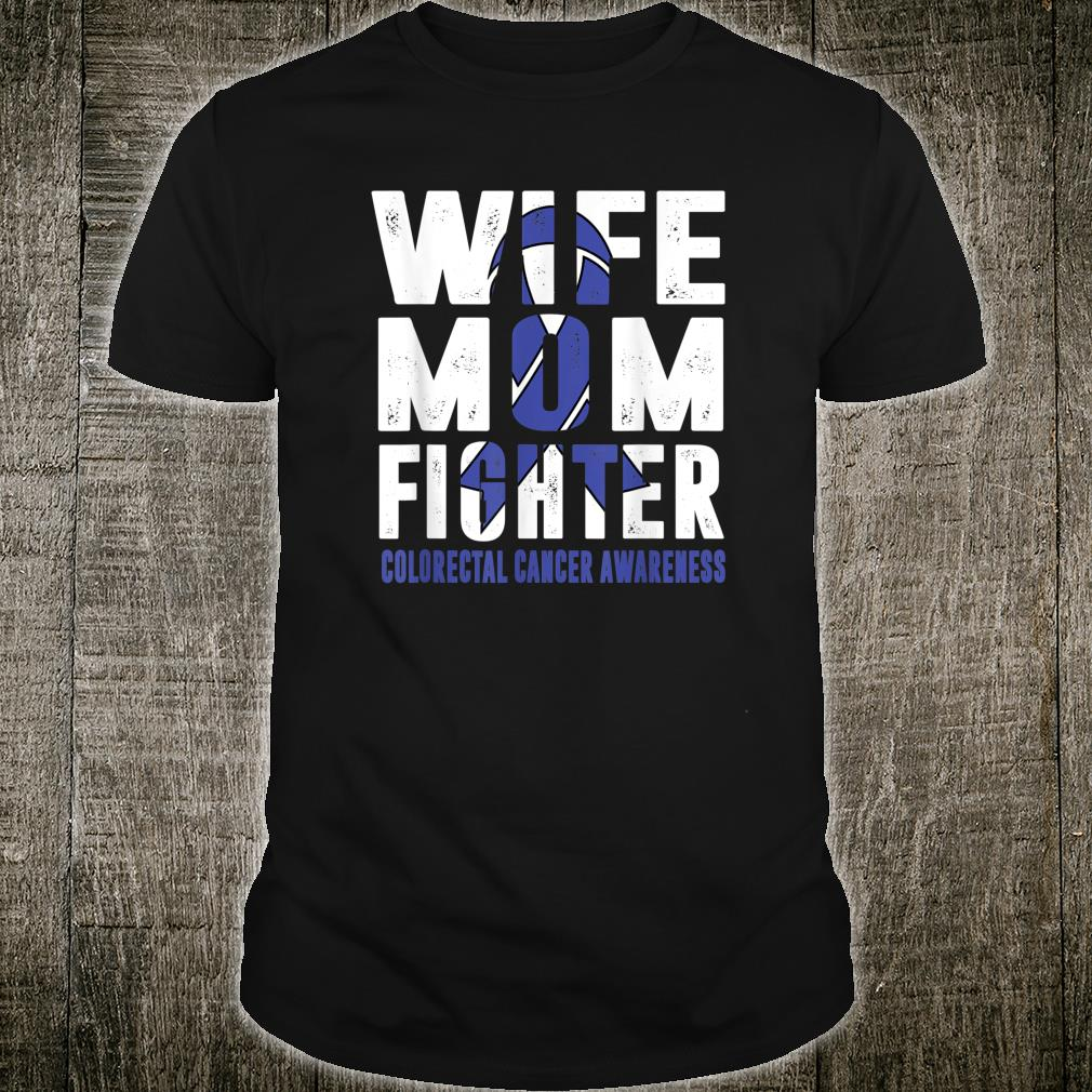 Wife Mom Fighter Colorectal Cancer Awareness Shirt