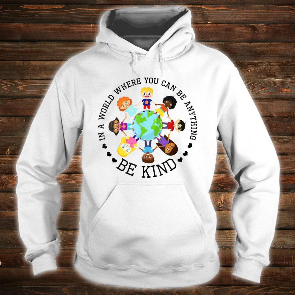 World Where You Can Be Kind Shirt hoodie