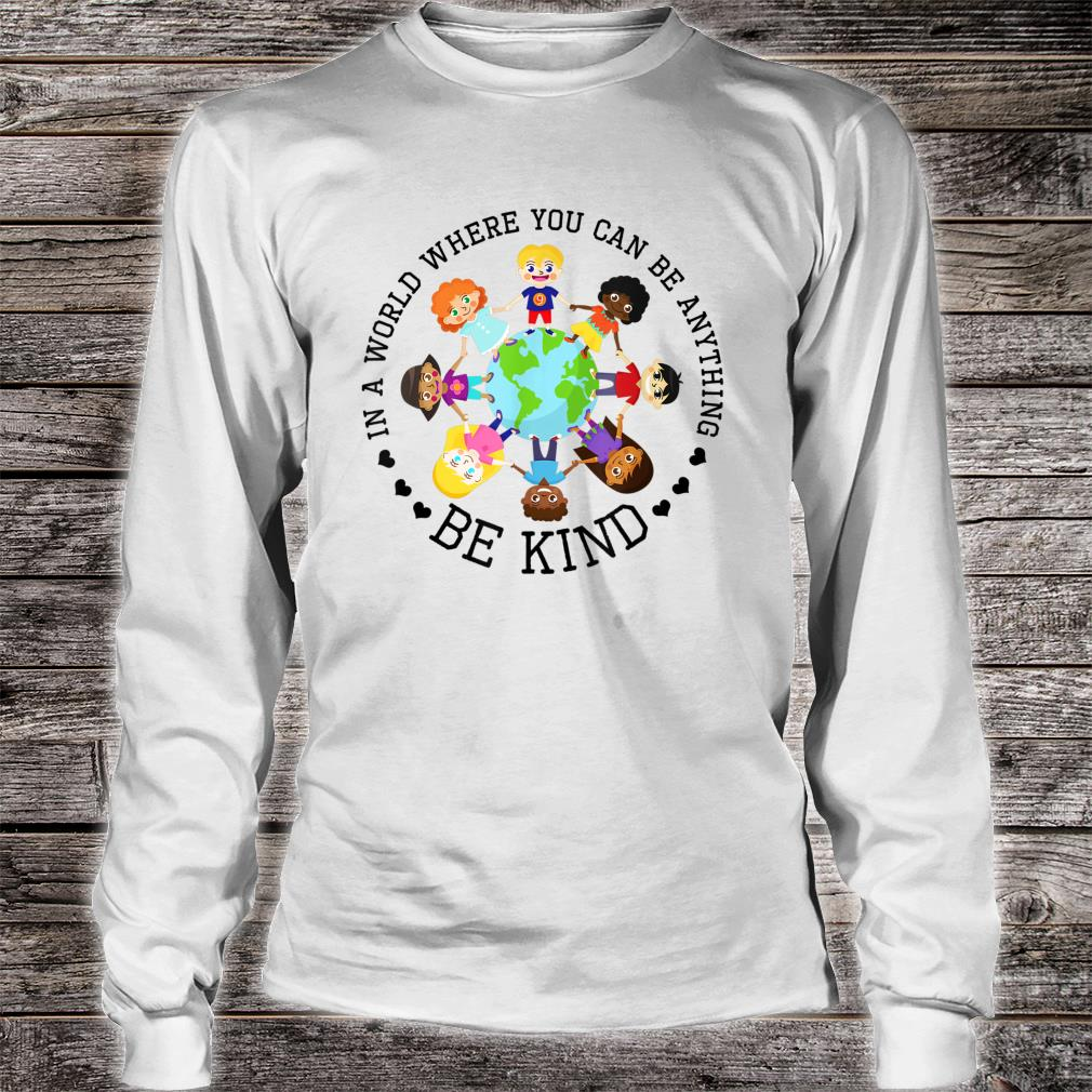 World Where You Can Be Kind Shirt long sleeved