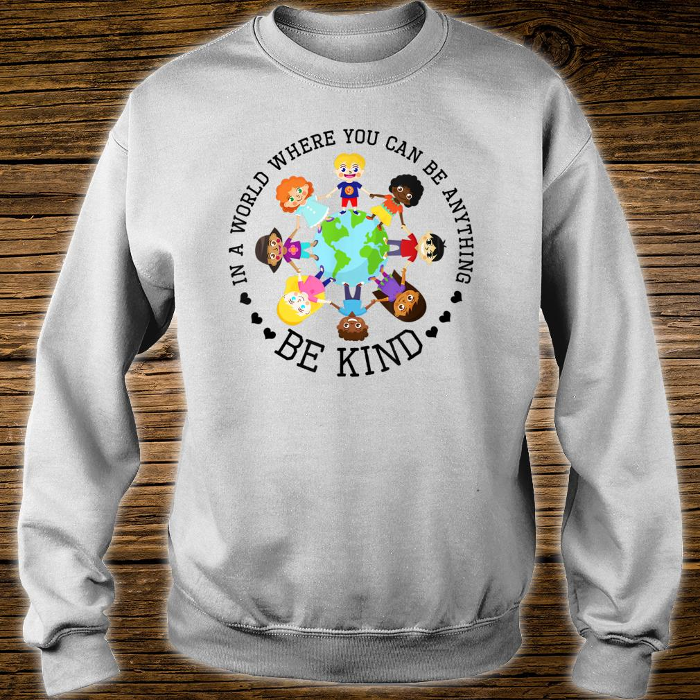 World Where You Can Be Kind Shirt sweater