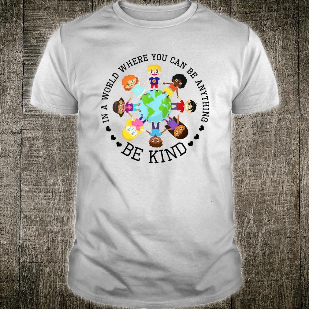 World Where You Can Be Kind Shirt